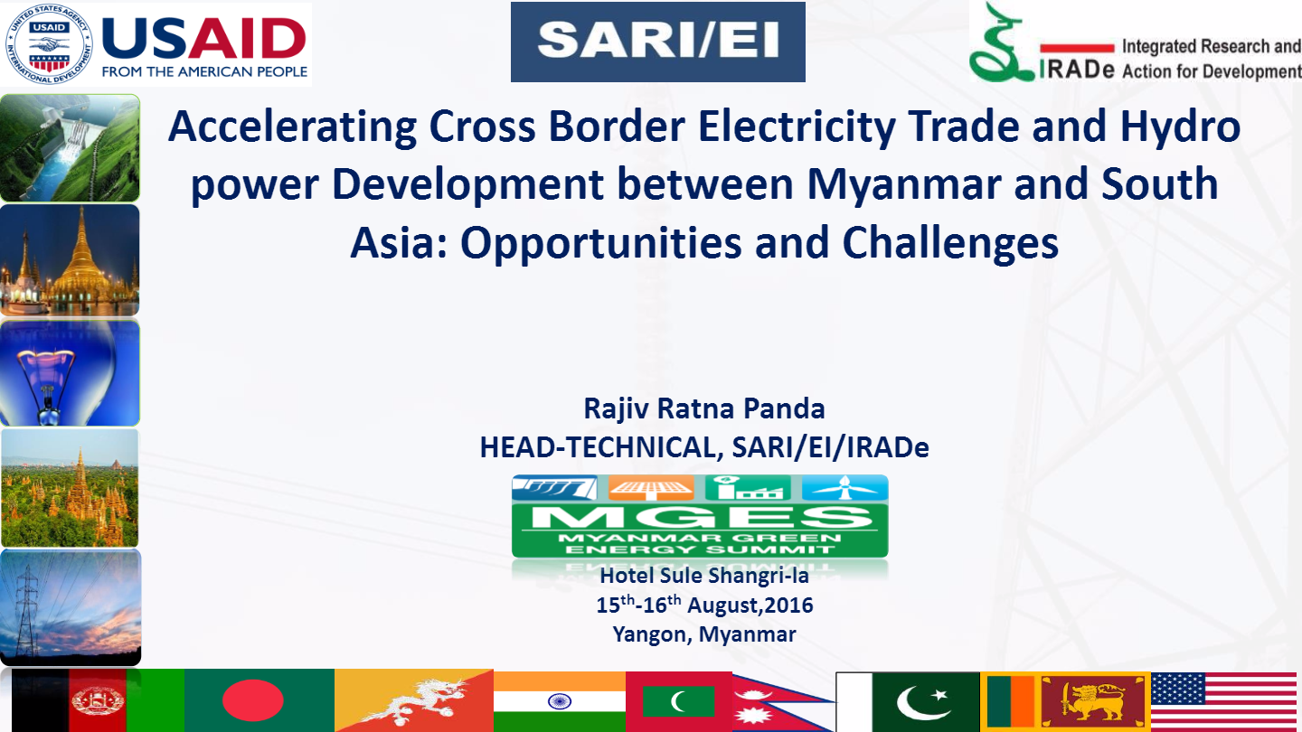 Accelerating-Cross-Border-Electricity-Trade-and-Hydro-power-Development-between-Myanmar-and-South-Asia-Opportunities-and-Challenges-Rajiv-Ratna-Panda-Head-Terchnical-SARI-EI-IRADe-16th-August-2016-1