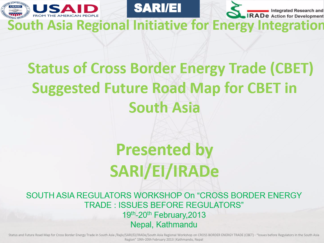 Status-of-Cross-Border-Energy-Trade-CBET-and-Suggested-Future-Road-Map-for-CBET-in-South-Asia-Rajiv-Panda-SARI-EI-IRADe-1