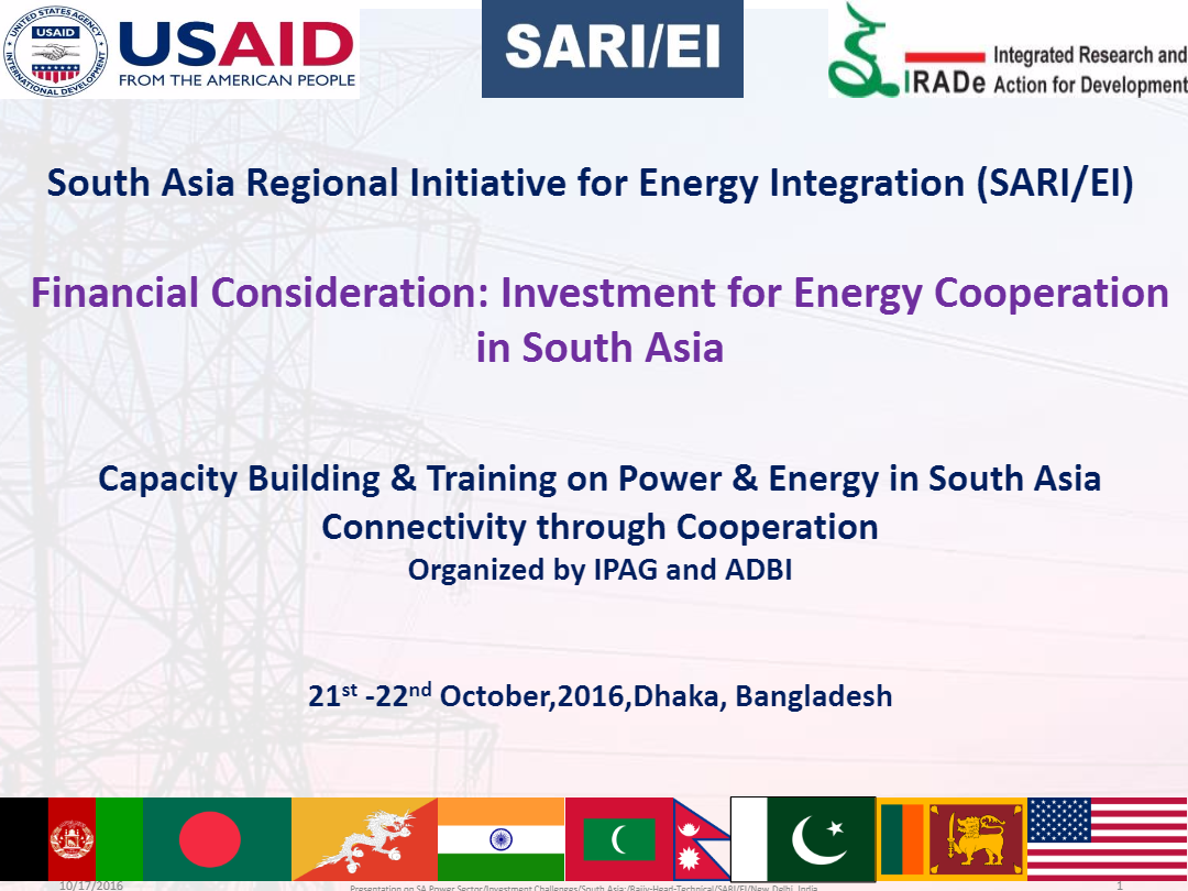 PPT-Financial-Consideration-Investment-for-Energy-Cooperation-in-South-Asia-IPAG-ADBI-Invetment-workshop-21-22nd-October2016Dhaka-Bangladesh-Rajiv-1